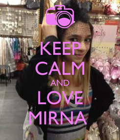 Poster: KEEP CALM AND LOVE MIRNA