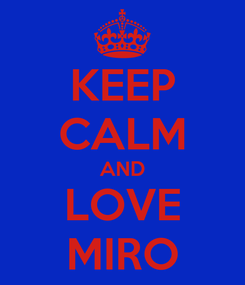 Poster: KEEP CALM AND LOVE MIRO