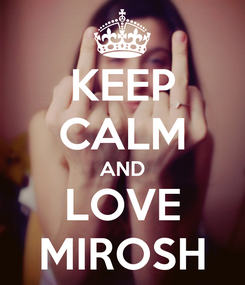 Poster: KEEP CALM AND LOVE MIROSH