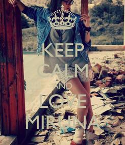 Poster: KEEP CALM AND LOVE MIRUNA