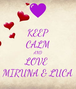 Poster: KEEP CALM AND LOVE  MIRUNA & LUCA