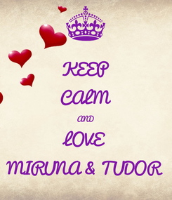 Poster: KEEP CALM AND LOVE MIRUNA & TUDOR