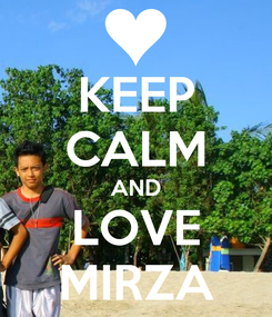 Poster: KEEP CALM AND LOVE MIRZA