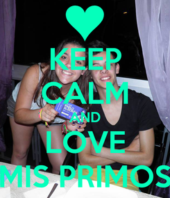 Poster: KEEP CALM AND LOVE MIS PRIMOS
