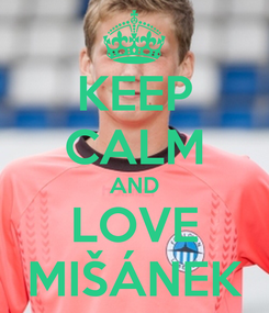 Poster: KEEP CALM AND LOVE MIŠÁNEK