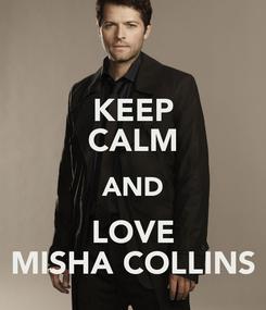 Poster: KEEP CALM AND LOVE MISHA COLLINS