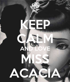 Poster: KEEP CALM AND LOVE MISS ACACIA