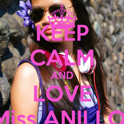 Poster: KEEP CALM AND LOVE Miss ANILLO