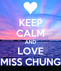Poster: KEEP CALM AND LOVE MISS CHUNG