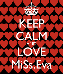 Poster: KEEP CALM AND LOVE MiSs.Eva