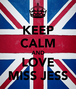 Poster: KEEP CALM AND LOVE MISS JESS