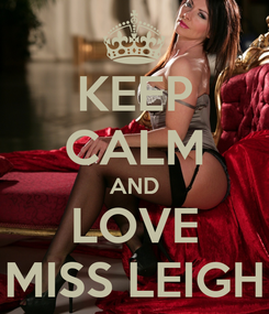 Poster: KEEP CALM AND LOVE MISS LEIGH