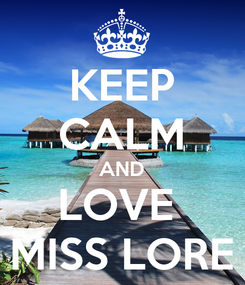 Poster: KEEP CALM AND LOVE  MISS LORE