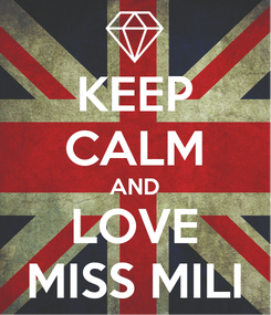 Poster: KEEP CALM AND LOVE MISS MILI