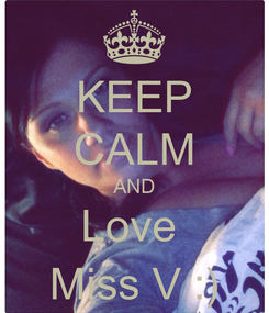 Poster: KEEP CALM AND Love  Miss V :)