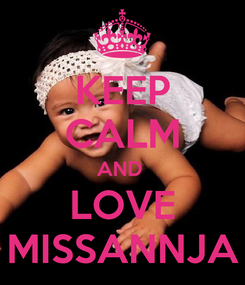 Poster: KEEP CALM AND  LOVE MISSANNJA
