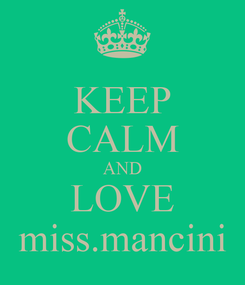 Poster: KEEP CALM AND LOVE miss.mancini