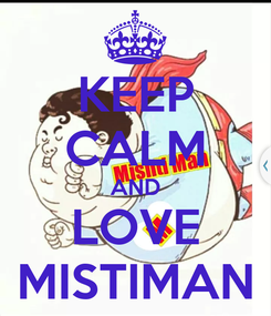 Poster: KEEP CALM AND LOVE MISTIMAN