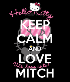Poster: KEEP CALM AND LOVE MITCH