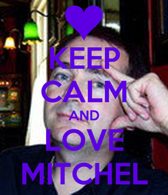 Poster: KEEP CALM AND LOVE MITCHEL