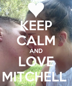 Poster: KEEP CALM AND LOVE MITCHELL