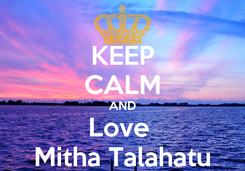 Poster: KEEP CALM AND Love  Mitha Talahatu