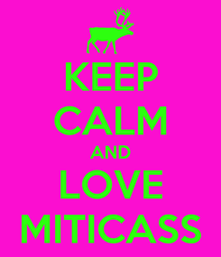 Poster: KEEP CALM AND LOVE MITICASS