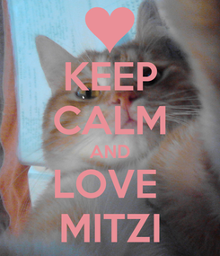 Poster: KEEP CALM AND LOVE  MITZI
