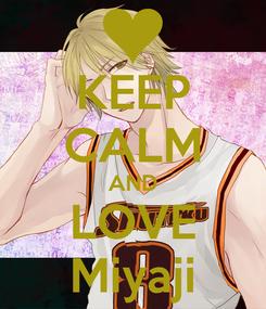 Poster: KEEP CALM AND LOVE Miyaji