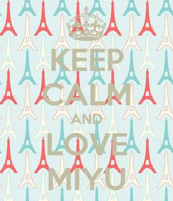 Poster: KEEP CALM AND LOVE MIYU