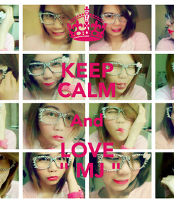 """Poster: KEEP CALM And LOVE  """" MJ """""""