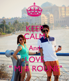 """Poster: KEEP CALM And LOVE  """" MJ & ROUNE"""""""