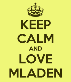 Poster: KEEP CALM AND LOVE MLADEN