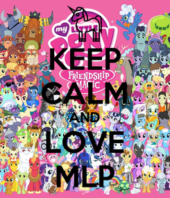 Poster: KEEP CALM AND LOVE MLP