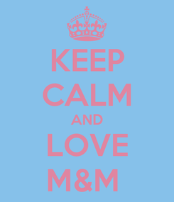 Poster: KEEP CALM AND LOVE M&M