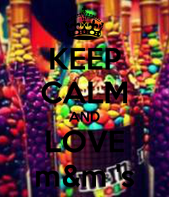 Poster: KEEP CALM AND LOVE m&m 's