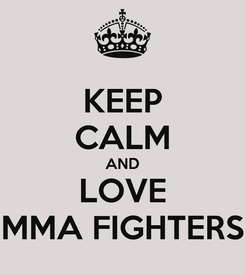 Poster: KEEP CALM AND LOVE MMA FIGHTERS