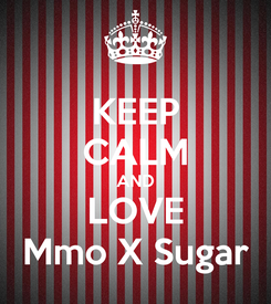 Poster: KEEP CALM AND LOVE Mmo X Sugar