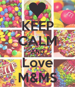 Poster: KEEP CALM AND Love M&MS