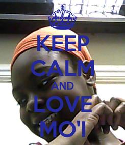 Poster: KEEP CALM AND LOVE MO'I