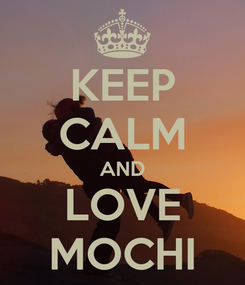 Poster: KEEP CALM AND LOVE MOCHI