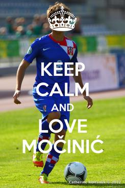 Poster: KEEP CALM AND LOVE MOČINIĆ