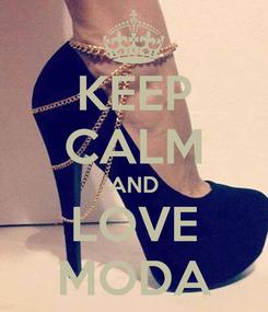 Poster: KEEP CALM AND LOVE MODA