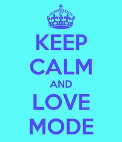 Poster: KEEP CALM AND LOVE MODE
