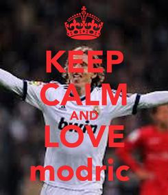 Poster: KEEP CALM AND LOVE modric
