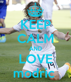 Poster: KEEP CALM AND LOVE modric