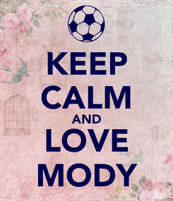 Poster: KEEP CALM AND LOVE MODY