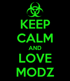 Poster: KEEP CALM AND LOVE MODZ