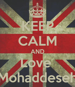 Poster: KEEP CALM AND Love  Mohaddeseh