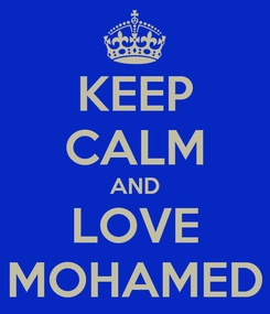 Poster: KEEP CALM AND LOVE MOHAMED